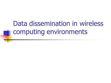 Data dissemination in wireless computing environments.