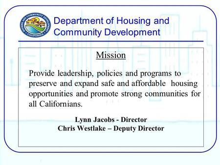 Department of Housing and Community Development Mission Provide leadership, policies and programs to preserve and expand safe and affordable housing opportunities.