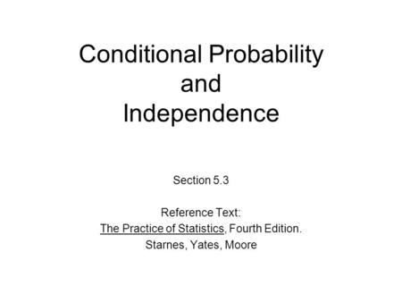 Conditional Probability and Independence Section 5.3 Reference Text: The Practice of Statistics, Fourth Edition. Starnes, Yates, Moore.