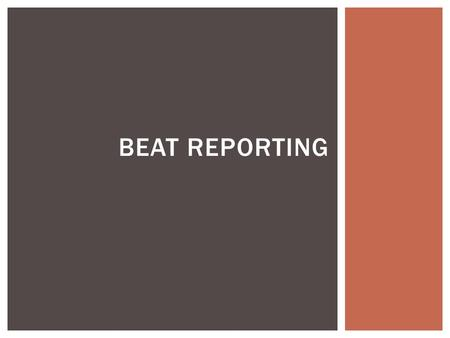 BEAT REPORTING.  Divides coverage into logical areas that produce news  Reporters divided into groups to cover a certain beat.  Investigate potential.