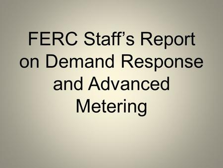 FERC Staff's Report on Demand Response and Advanced Metering.