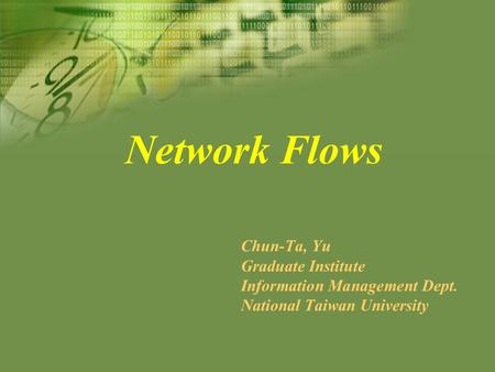 Network Flows Chun-Ta, Yu Graduate Institute Information Management Dept. National Taiwan University.