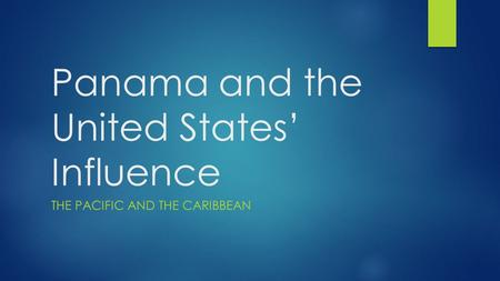 Panama and the United States' Influence THE PACIFIC AND THE CARIBBEAN.