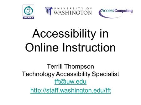 Accessibility in Online Instruction Terrill Thompson Technology Accessibility Specialist