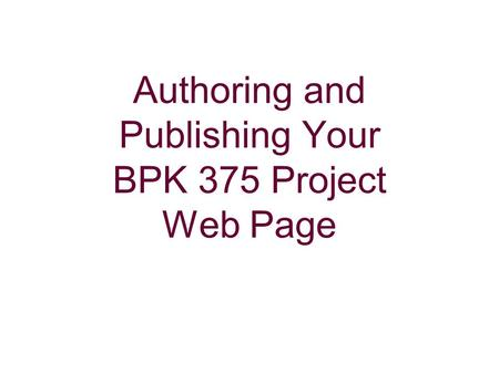 Authoring and Publishing Your BPK 375 Project Web Page.