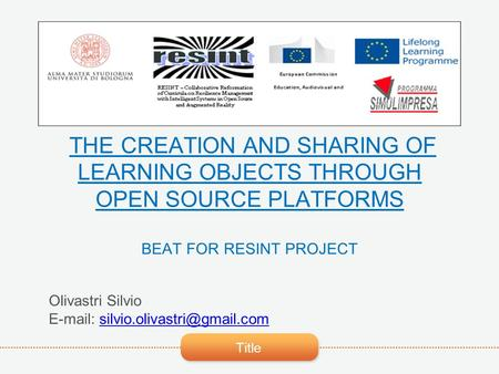 Title THE CREATION AND SHARING OF LEARNING OBJECTS THROUGH OPEN SOURCE PLATFORMS BEAT FOR RESINT PROJECT Olivastri Silvio