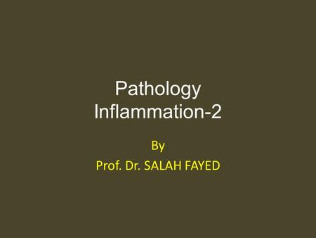 Pathology Inflammation-2 By Prof. Dr. SALAH FAYED.