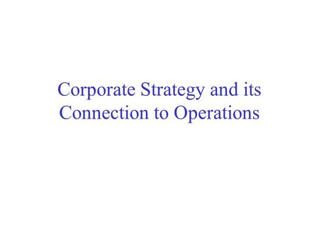 Corporate Strategy and its Connection to Operations.