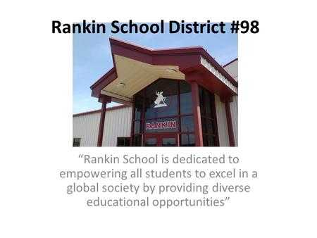 "Rankin School District #98 ""Rankin School is dedicated to empowering all students to excel in a global society by providing diverse educational opportunities"""