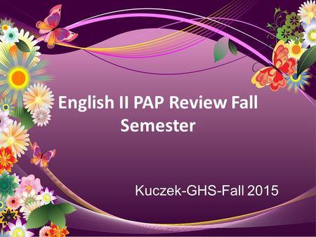 English II PAP Review Fall Semester Kuczek-GHS-Fall 2015.