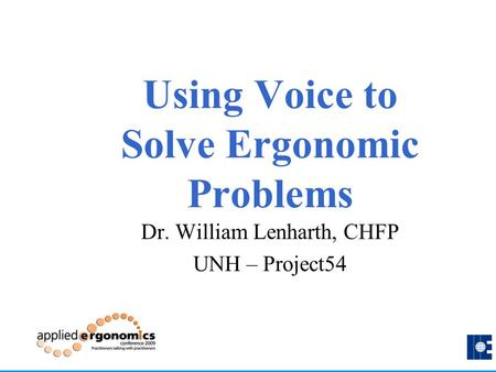 Using Voice to Solve Ergonomic Problems Dr. William Lenharth, CHFP UNH – Project54.