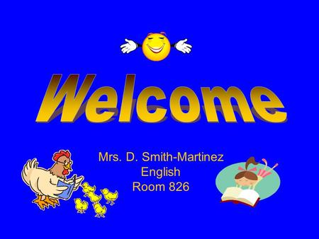 Mrs. D. Smith-Martinez English Room 826. What We Will Cover Mission Statement Who's Who Team Policies Homework Policy/Grading List of Materials What (not)