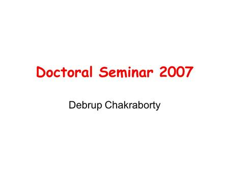 Doctoral Seminar 2007 Debrup Chakraborty. All proceedings in this class would be in English. It is unfortunate that most scientific proceedings today.