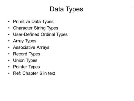 1 Data Types Primitive Data Types Character String Types User-Defined Ordinal Types Array Types Associative Arrays Record Types Union Types Pointer Types.