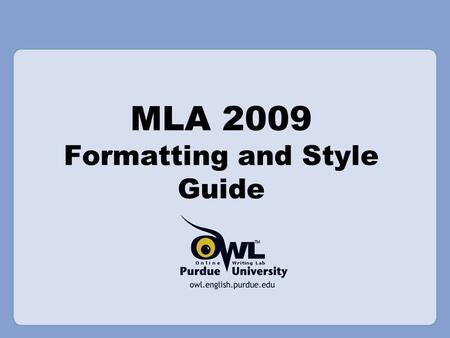 MLA 2009 Formatting and Style Guide. Overview This presentation will cover: –2009 updates to MLA –General MLA guidelines –First page format –Section headings.