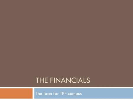 THE FINANCIALS The loan for TPF campus. Update THE FINANCIALS For the building project.