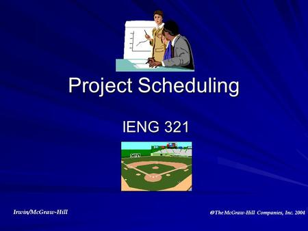 Irwin/McGraw-Hill  The McGraw-Hill Companies, Inc. 2004 Project Scheduling IENG 321 IENG 321.