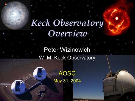 Keck Observatory Overview Peter Wizinowich W. M. Keck Observatory AOSC May 31, 2004.