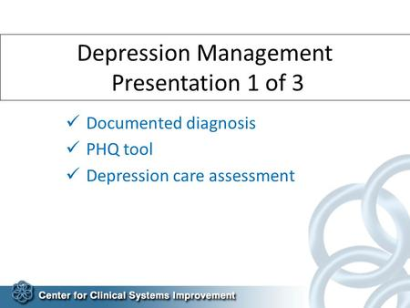Depression Management Presentation 1 of 3 Documented diagnosis PHQ tool Depression care assessment.
