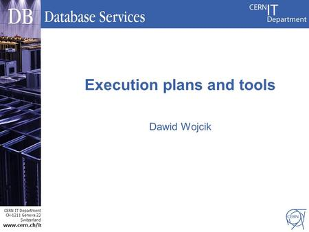 CERN IT Department CH-1211 Geneva 23 Switzerland www.cern.ch/i t Execution plans and tools Dawid Wojcik.