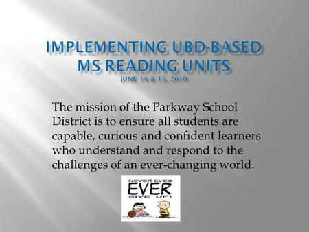 The mission of the Parkway School District is to ensure all students are capable, curious and confident learners who understand and respond to the challenges.