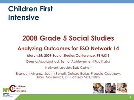 1 Children First Intensive 2008 Grade 5 Social Studies Analyzing Outcomes for ESO Network 14 March 25, 2009 Social Studies Conference, PS/MS 3 Deena Abu-Lughod,