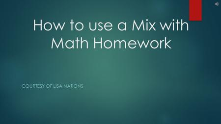 How to use a Mix with Math Homework COURTESY OF LISA NATIONS.
