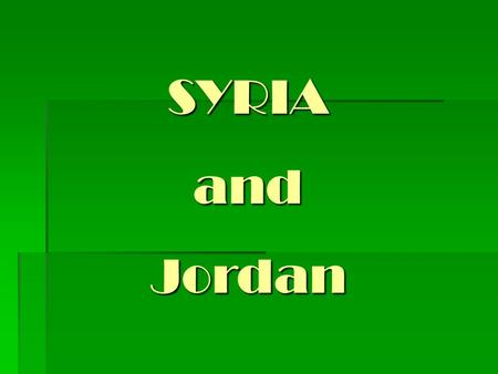 SYRIA and Jordan. Day 1   Meet and assist transfer to hotel dinner, overnight.