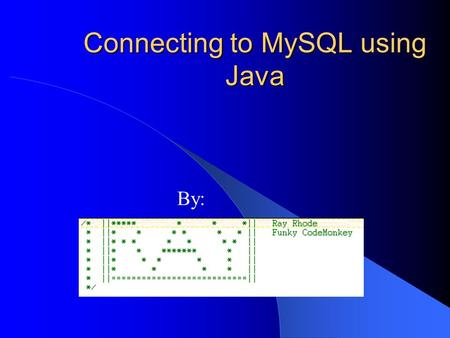 Connecting to MySQL using Java By:. – Required to use Java.sql so that we can use Connection and Queries using strings. – Javax.swing.* needed for components.