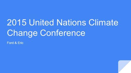 2015 United Nations Climate Change Conference Ford & Eric.