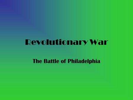 Revolutionary War The Battle of Philadelphia. The Battle Of Philadelphia The Battle of Philadelphia began on October 4, 1777 The Battle of Philadelphia.