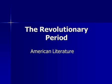 "The Revolutionary Period American Literature. Overview End of 17 th Century End of 17 th Century Also known as ""The Age of Reason"" Also known as ""The."