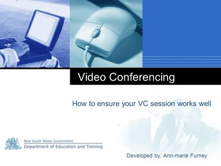 Company LOGO Video Conferencing How to ensure your VC session works well Developed by: Ann-marie Furney.