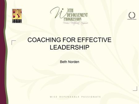 COACHING FOR EFFECTIVE LEADERSHIP Beth Norden. What is Coaching? It's a methodology for developing self and others so that people are more effective and.