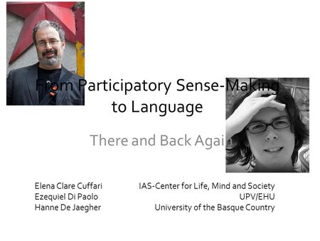 From Participatory Sense-Making to Language There and Back Again Elena Clare Cuffari Ezequiel Di Paolo Hanne De Jaegher IAS-Center for Life, Mind and Society.
