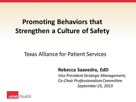 Promoting Behaviors that Strengthen a Culture of Safety Rebecca Saavedra, EdD Vice President Strategic Management, Co-Chair Professionalism Committee September.