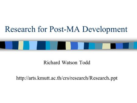 Research for Post-MA Development Richard Watson Todd