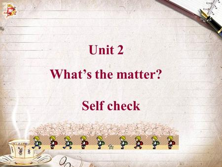 Unit 2 What's the matter? Self check. 1. Fill in the blanks with the words given. Change the forms of the word if necessary. believe give give get need.
