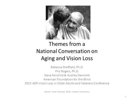 Rebecca Sheffield, Ph.D. Pris Rogers, Ph.D. Neva Fairchild & Audrey Demmitt American Foundation for the Blind 2015 AER Vision Loss in Older Adults and.