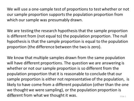 1/5/2016Slide 1 We will use a one-sample test of proportions to test whether or not our sample proportion supports the population proportion from which.