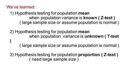 1) Hypothesis testing for population mean when population variance is known ( Z-test ) ( large sample size or assume population is normal ) 2) Hypothesis.