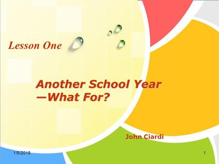 1/5/20161 Another School Year —What For? John Ciardi Lesson One.