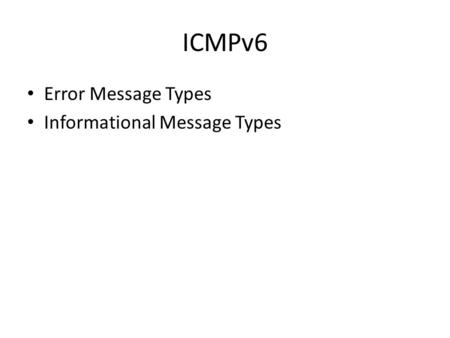 ICMPv6 Error Message Types Informational Message Types.