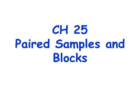 CH 25 Paired Samples and Blocks. Paired Data 1. Observations that are collected in pairs (data on age differences between husbands and wives, for instance).