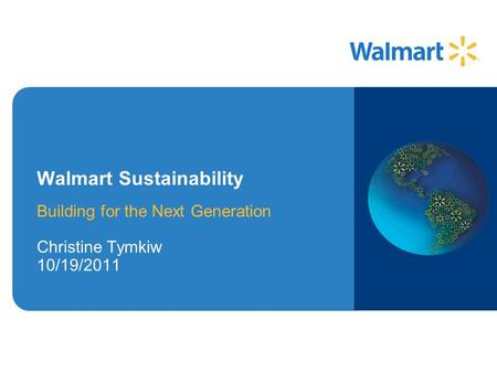 Building for the Next Generation Christine Tymkiw 10/19/2011 Walmart Sustainability.