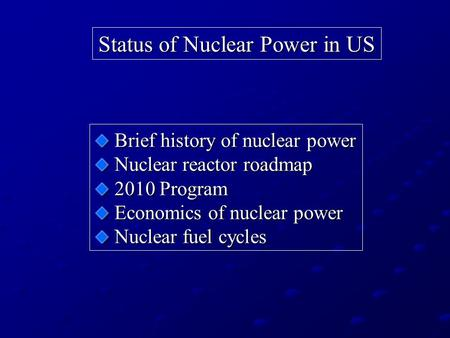 Status of Nuclear Power in US Brief history of nuclear power Brief history of nuclear power Nuclear reactor roadmap Nuclear reactor roadmap 2010 Program.