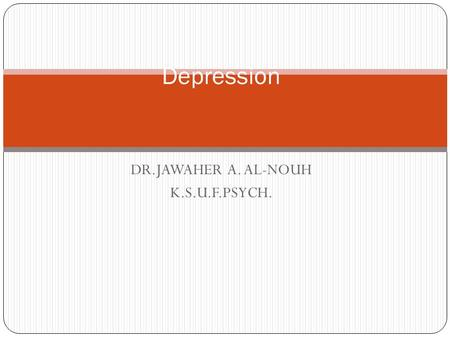 DR.JAWAHER A. AL-NOUH K.S.U.F.PSYCH. Depression. Introduction: Mood is a pervasive and sustained feeling tone that is experienced internally and that.