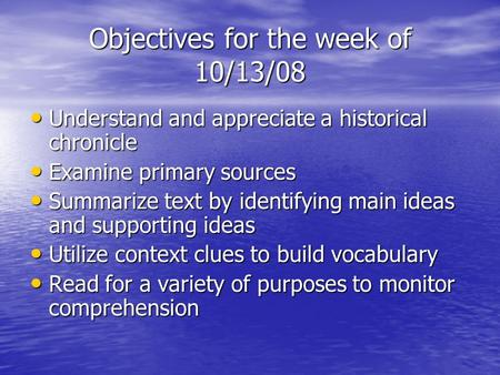 Objectives for the week of 10/13/08 Understand and appreciate a historical chronicle Understand and appreciate a historical chronicle Examine primary sources.
