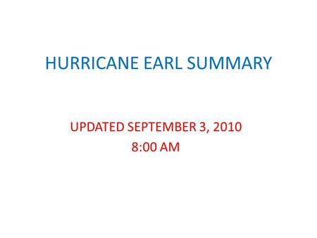 HURRICANE EARL SUMMARY UPDATED SEPTEMBER 3, 2010 8:00 AM.