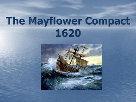 The Mayflower Compact November 11, 1620 – a ship called the Mayflower lands off the coast of Massachusetts November 11, 1620 – a ship called the Mayflower.